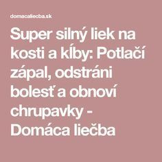 Super silný liek na kosti a kĺby: Potlačí zápal, odstráni bolesť a obnoví chrupavky - Domáca liečba Atkins Diet, Natural Medicine, Detox, Natural Remedies, Healthy Life, Diy And Crafts, Health Fitness, Homemade, Beauty