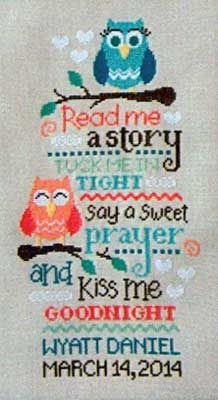 "NEWEST!  The birth sampler says ""Read me a story, tuck me in tight, say a sweet prayer, kiss me goodnight.  Then you can add a name, date, and any other birth information to the bottom of the design.  The stitch count WITHOUT the personalized bottom is 96 x 163. Supplies required:  28-count Gray Jobelan"