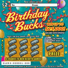 Birthday Bucks: More Than $4.6 Million in Prizes. Approximately 3.6 million Birthday Bucks tickets are initially planned in this game. Click on the image to learn more about this new Instant Game from the New Jersey Lottery, which debuted on July 24, 2014.