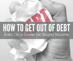 How to Get Out of Debt -- Even if you are on a LOWER income! You don't need to make a lot of money to become debt free. You need the tools to help you reach this goal!!