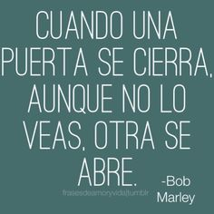 Frases positivas -Bob Marley frases de Bob Marley, frases de oportunidad, frases positivas,  Cuando una puerta de cierra, aunque no lo veas, otra se abre.