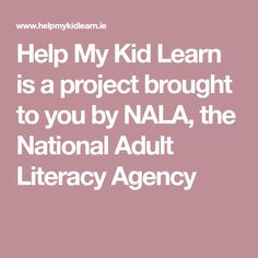 Help My Kid Learn is a project brought to you by NALA, the National Adult Literacy Agency