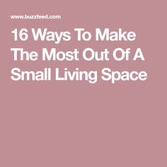 16 Ways To Make The Most Out Of A Small Living Space