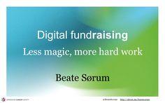 "My presentation from AFP Toronto: ""Digital fundraising - less magic, more hard work""."