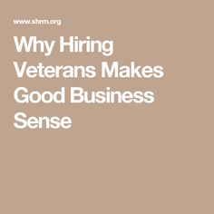 Why Hiring Veterans Makes Good Business Sense