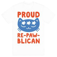 Proud Repawblican - I'm a proud member for the GOP, in other words I'm a proud repawblican! Wear this cute and funny, political, republican cat shirt and show off your patriotism, your love for cats and for the grand old party, the republican party!
