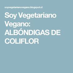 Soy Vegetariano Vegano: ALBÓNDIGAS DE COLIFLOR