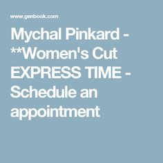 Mychal Pinkard - **Women's Cut EXPRESS TIME - Schedule an appointment