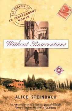Without Reservations: The Travels of an Independent Woman by Alice Steinbach (my alter ego)