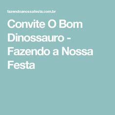 Convite O Bom Dinossauro - Fazendo a Nossa Festa