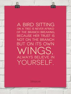 A bird sitting on a tree is never afraid of the branch breaking, because her trust is not on the ... #53500