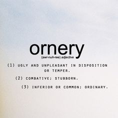 Southern Saying ~ ornery