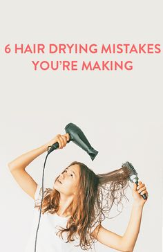 6 hair drying mistakes you're making