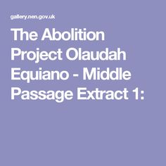 The Abolition Project Olaudah Equiano - Middle Passage Extract 1:
