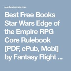 """Best Free Books Star Wars Edge of the Empire RPG Core Rulebook [PDF, ePub, Mobi] by Fantasy Flight Games Books Online for Read """"Click Visit button"""" to access full FREE ebook Edge Of The Empire, Free Games, Free Ebooks, Books Online, My Books, Core, Star Wars, Fantasy, Button"""