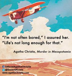 """Agatha_Christie, Murder_in_Mesopotamia. """"I am not often bored,"""" I assured her. """"Life's not long enough for that"""""""