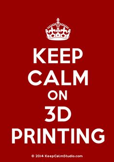 KEEP CALM ON #3DPRINTING || MANTENGA LA CALMA EN #IMPRESION3D || https://www.facebook.com/imprimaen3d
