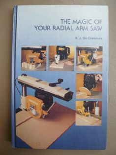 Magic of Your Radial Arm Saw -  Click Here For More Information