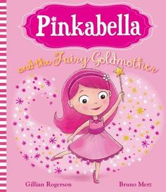 Pinkabella and the fairy godmother / written by Gilian Rogerson ; illustrated by Bruno Merz