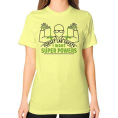 Forget Lab Safety I Want Superpowers Unisex T-Shirt (on woman)