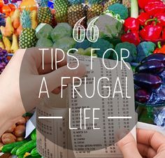 66 Tried-and-Tested Tips For a Frugal Life. There are so many amazing things on this list like extra links to things, etc