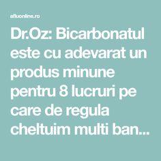 Dr.Oz: Bicarbonatul este cu adevarat un produs minune pentru 8 lucruri pe care de regula cheltuim multi bani! Potrivit experţilor invitaţi în emisiunea The Dr. Oz Show, bicarbonatul poate să fie folosit ca exfoliant pentru ten, ca şampon uscat pentru … Continuă citirea → Dr Oz, Medicine, Dr. Oz