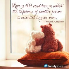 """Love is that condition in which the happiness of another person is essential to your own."" ― Robert A. Heinlein"