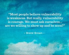 Vulnerability is courage.