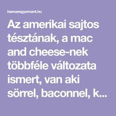 Az amerikai sajtos tésztának, a mac and cheese-nek többféle változata ismert, van aki sörrel, baconnel, kolbásszal készíti. De mégis milyen az alaprecept? Mutatjuk! Mac And Cheese, Bacon, Macaroni And Cheese, Pork Belly, Mac Cheese