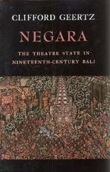 NEGARA: THE THEATRE STATE IN NINETEENTH-CENTURY BALI~Clifford Geertz~Princeton University Press~c1980
