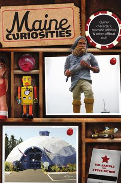 Maine Curiosities: Quirky Characters, Roadside Oddities, and Other Offbeat Stuff - Tim Sample, Steve Bither - Google Books