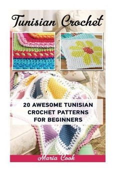 Tunisian Crochet: 20 Awesome Tunisian Crochet Patterns For Beginners: (Tunisian
