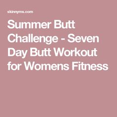 Summer Butt Challenge - Seven Day Butt Workout for Womens Fitness