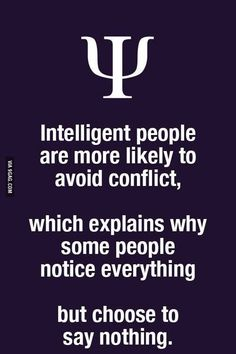 Intelligent people are more likely to avoid conflict, which explains why some people notice everything but choose to say nothing. thepsychmind: More fun Psychology facts here! Psychology Says, Psychology Fun Facts, Psychology Quotes, Freud Psychology, Psychology Careers, Great Quotes, Quotes To Live By, Life Quotes, Change Quotes