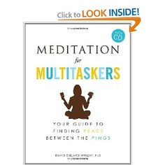 Meditation for Multitaskers (with CD): A Guide to Finding Peace between the Pings