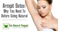 Armpit Detox: Why You Need To Detox Before Going Natural | TheNaturalPenguin.com