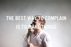 """""""The best way to complain is to make things"""" James Murphy of LCD Soundsystem"""