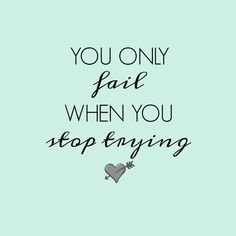 Great inspirational quotes from Footprints of Inspiration. You only fail when you stop trying.