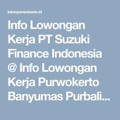 Info Lowongan Kerja PT Suzuki Finance Indonesia @ Info Lowongan Kerja Purwokerto Banyumas Purbalingga Cilacap Terbaru 2017