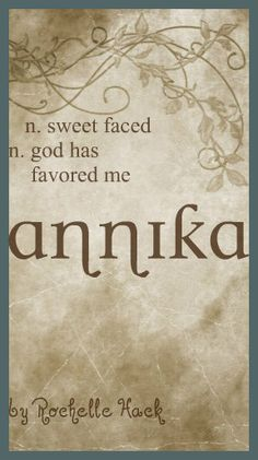 Baby Girl Name: Annika. Meaning: Sweet Faced; God Has Favored Me. Origin: Hebrew. https://www.pinterest.com/vintagedaydream/baby-names/