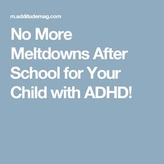 No More Meltdowns After School for Your Child with ADHD!