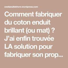 Comment fabriquer du coton enduit brillant (ou mat) ? J'ai enfin trouvée LA solution pour fabriquer son propre tissu enduit…En magasin il y a très peu de motifs disponible, et souvent h…