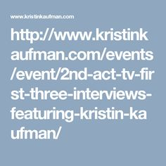 http://www.kristinkaufman.com/events/event/2nd-act-tv-first-three-interviews-featuring-kristin-kaufman/
