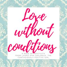 Love is so much better when we stop putting conditions at it. Love is love, period. Give it freely. Do not ration it. Let is expand your heart and fill your soul.   I love love so much that I dedicated an entire chapter to it in my new book, Out of The Darkness, Into The Light. You can get your copy at Amazon today! www.contagiouslypostiive.ca/outofthedarkness