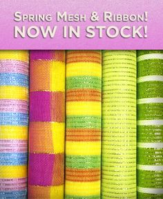 Ellis has LOTS of new deco mesh in stock. Colors & Patterns Galore!!!!