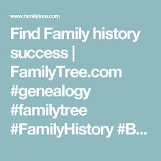 Find Family history success | FamilyTree.com #genealogy #familytree #FamilyHistory #Brickwalls