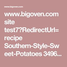 www.bigoven.com site test7?RedirectUrl= recipe Southern-Style-Sweet-Potatoes 349691