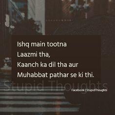 Dil to kaanch ka hi tha par ye nhi pta tha mohhbat patthar se ho jayegi😢😢 Poet Quotes, Shyari Quotes, Crazy Quotes, Hindi Quotes, True Quotes, Quotations, Tears Quotes, Dear Diary Quotes, Bollywood Quotes