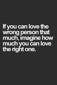awesome If You Can Love The Wrong Person That Much, Imagine How Much You Can Love The Right One life quotes quotes quote moving on quotes quotes about moving on Best Quotes - Sprüche Now Quotes, Quotes To Live By, Motivational Quotes, Funny Quotes, One Life Quotes, True Quotes, The Right Person Quotes, Get Over Him Quotes, The Right Man