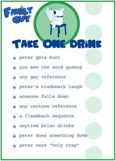 Family Guy drinking game happens every weekend at our place lol